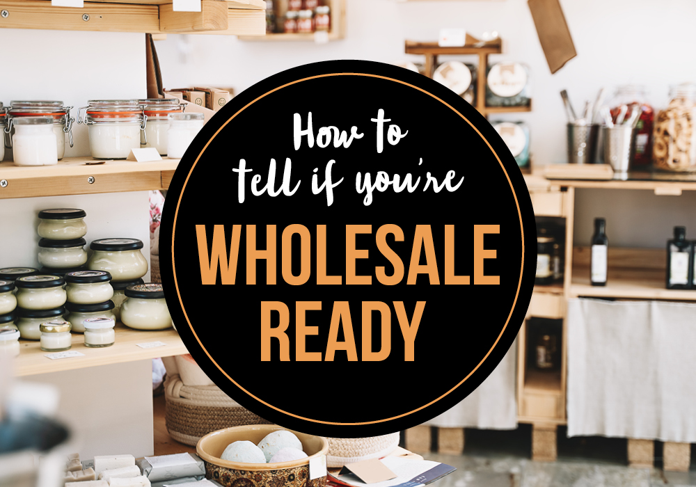 How to tell if your business and products are wholesale ready